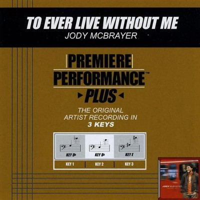 To Ever Live Without Me (Key-Db-Premiere Performance Plus w/ Background Vocals)  [Music Download] -     By: Jody McBrayer
