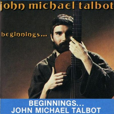 Beginnings ...  [Music Download] -     By: John Michael Talbot