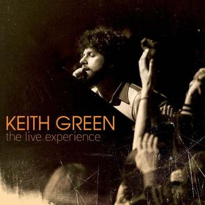 The Live Experience  [Music Download] -     By: Keith Green