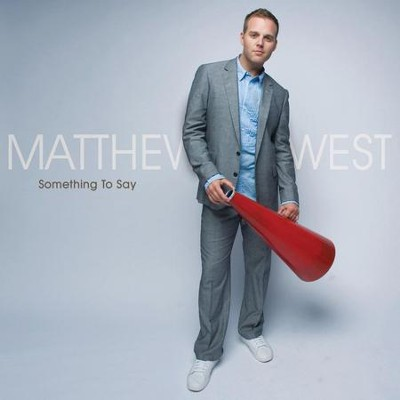 Something To Say  [Music Download] -     By: Matthew West