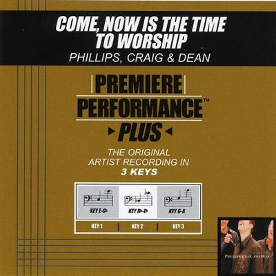 Come, Now Is The Time To Worship  [Music Download] -     By: Phillips Craig & Dean