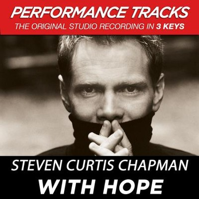 With Hope (Premiere Performance Plus Track)  [Music Download] -     By: Steven Curtis Chapman