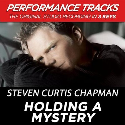 Holding A Mystery (Premiere Performance Plus Track)  [Music Download] -     By: Steven Curtis Chapman