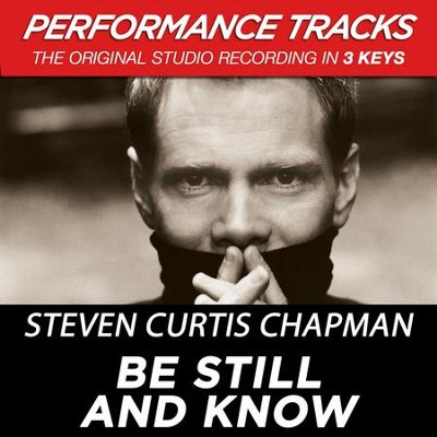 Be Still And Know (Key-E-Premiere Performance Plus)  [Music Download] -     By: Steven Curtis Chapman