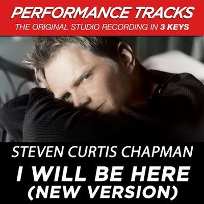 I Will Be Here (New Version) (Key-B-Premiere Performance Plus)  [Music Download] -     By: Steven Curtis Chapman
