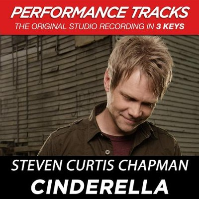Cinderella (Low Key-Premiere Performance Plus w/o Background Vocals)  [Music Download] -     By: Steven Curtis Chapman