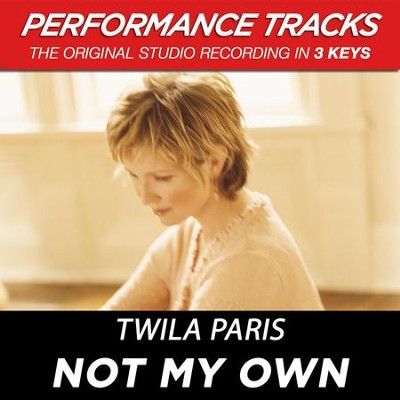 Not My Own (Premiere Performance Plus Track)  [Music Download] -     By: Twila Paris