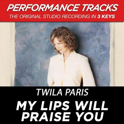 My Lips Will Praise You (Key-C-D-Premiere Performance Plus)  [Music Download] -     By: Twila Paris