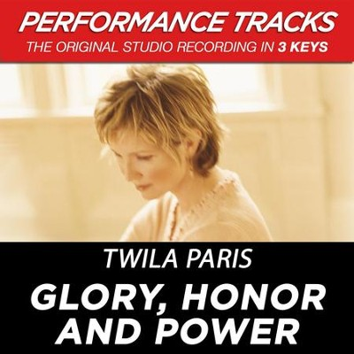 Glory, Honor And Power (Premiere Performance Plus Track)  [Music Download] -     By: Twila Paris