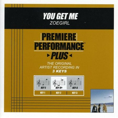 You Get Me (Premiere Performance Plus Track)  [Music Download] -     By: ZOEgirl