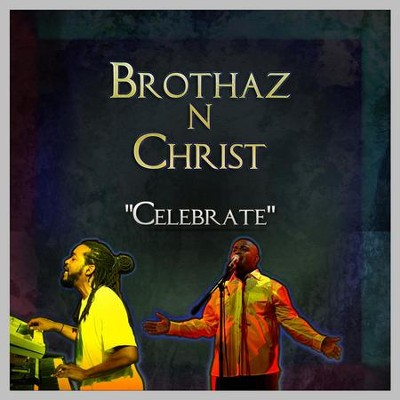 Celebrate  [Music Download] -     By: Brothaz N Christ