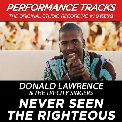 Never Seen The Righteous (Premiere Performance Plus Track)  [Music Download] -     By: Donald Lawrence, The Tri-City Singers