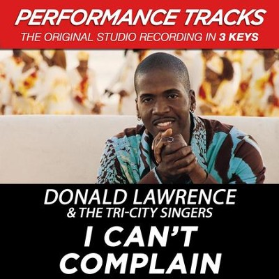 I Can't Complain (Premiere Performance Plus Track)  [Music Download] -     By: Donald Lawrence, The Tri-City Singers