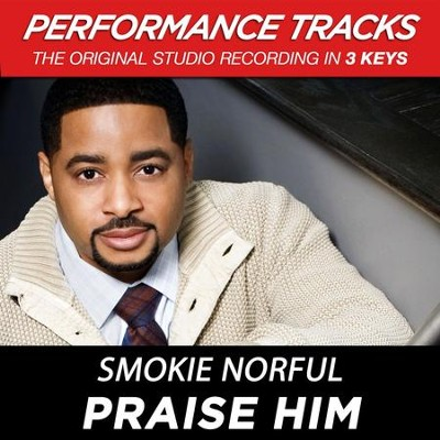 Praise Him (Premiere Performance Plus Track)  [Music Download] -     By: Smokie Norful