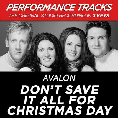 Don't Save It All For Christmas Day (Key-DB-Eb-Premiere Performance Plus w/Background Vocals)  [Music Download] -     By: Avalon