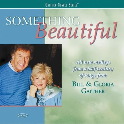 Something Beautiful / I Am Loved / We Have This Moment, Today (Something Beautiful (2007) Album Version)  [Music Download] -     By: Bill Gaither, Gloria Gaither, Homecoming Friends