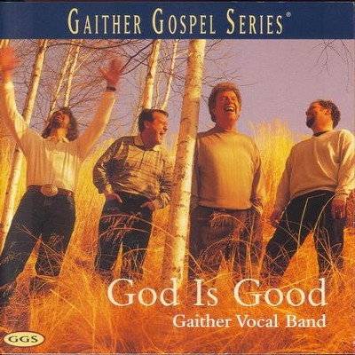 God Is Good All The Time (God Is Good Version)  [Music Download] -     By: Gaither Vocal Band