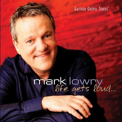 Life Gets Loud  [Music Download] -     By: Mark Lowry