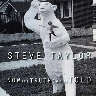 Now The Truth Can Be Told  [Music Download] -     By: Steve Taylor