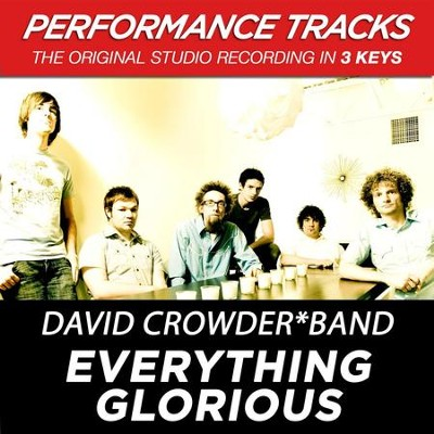 Everything Glorious (Low Key-Premiere Performance Plus w/o Background Vocals)  [Music Download] -     By: David Crowder Band