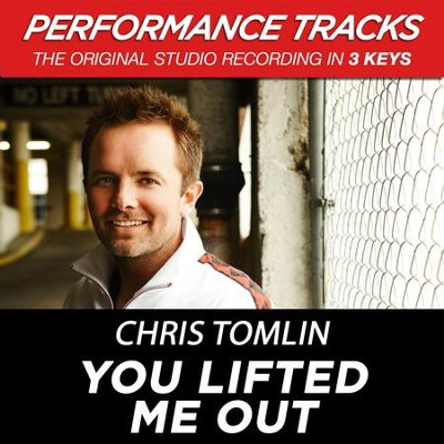 You Lifted Me Out (Premiere Performance Plus Track)  [Music Download] -     By: Chris Tomlin