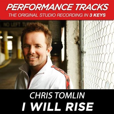 I Will Rise (Premiere Performance Plus Track)  [Music Download] -     By: Chris Tomlin