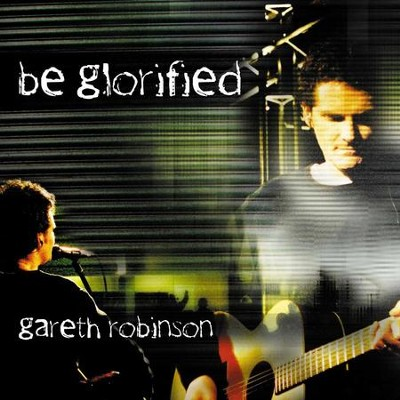 Be Glorified  [Music Download] -     By: Gareth Robinson