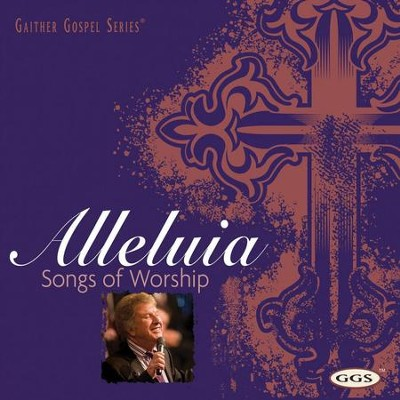 Alleluia: Songs Of Worship  [Music Download] -     By: Bill Gaither, Gloria Gaither, Homecoming Friends