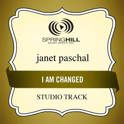 I Am Changed (Studio Track)  [Music Download] -     By: Janet Paschal