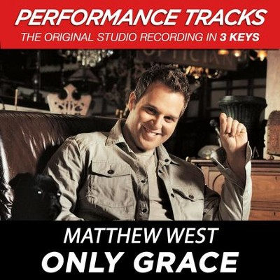 Only Grace (Premiere Performance Plus Track)  [Music Download] -     By: Matthew West