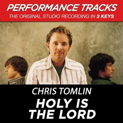 Holy Is The Lord (Premiere Performance Plus Track)  [Music Download] -     By: Chris Tomlin