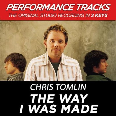 The Way I Was Made (Premiere Performance Plus Track)  [Music Download] -     By: Chris Tomlin