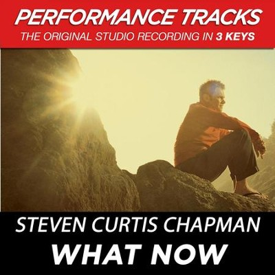 What Now (Premiere Performance Plus Track)  [Music Download] -     By: Steven Curtis Chapman