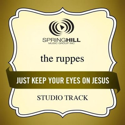 Just Keep Your Eyes On Jesus (Studio Track w/ Background Vocals)  [Music Download] -     By: The Ruppes