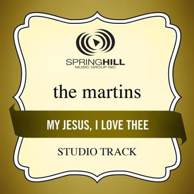 My Jesus I Love Thee (Low Key-Studio Track w/o Background Vocals)  [Music Download] -     By: The Martins