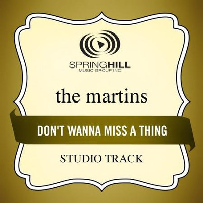 Don't Wanna Miss A Thing (Studio Track)  [Music Download] -     By: The Martins