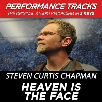 Heaven Is The Face (Premiere Performance Plus Track)  [Music Download] -     By: Steven Curtis Chapman