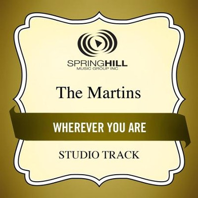 Wherever You Are (Medium Key Performance Track With Background Vocals)  [Music Download] -     By: The Martins
