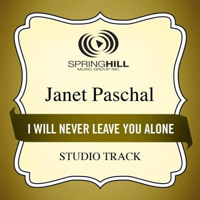 I Will Never Leave You Alone (High Key Performance Track Without Background Vocals)  [Music Download] -     By: Janet Paschal