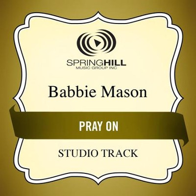 Pray On (Low Key Performance Track Without Background Vocals)  [Music Download] -     By: Babbie Mason