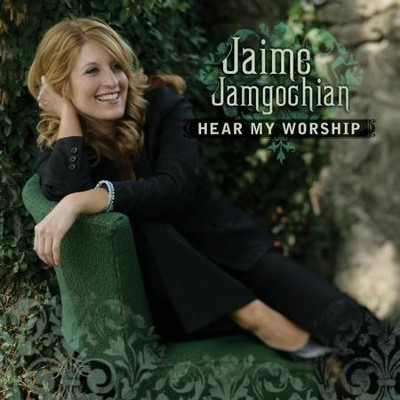 Hear My Worship  [Music Download] -     By: Jaime Jamgochian