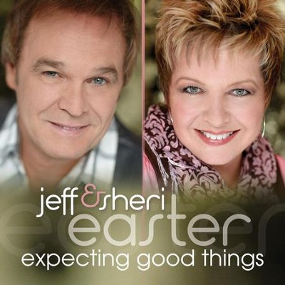 Expecting Good Things  [Music Download] -     By: Jeff Easter, Sheri Easter