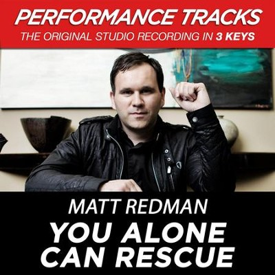 You Alone Can Rescue (Medium Key Performance Track With Background Vocals)  [Music Download] -     By: Matt Redman