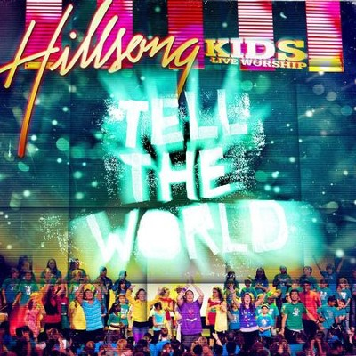 Tell The World  [Music Download] -     By: Hillsong Kids
