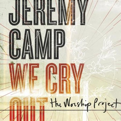 We Cry Out: The Worship Project  [Music Download] -     By: Jeremy Camp