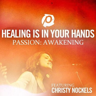 Healing Is In Your Hands (Radio Version)  [Music Download] -     By: Christy Nockels