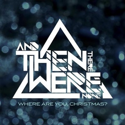 Where Are You, Christmas?  [Music Download] -     By: And Then There Were None