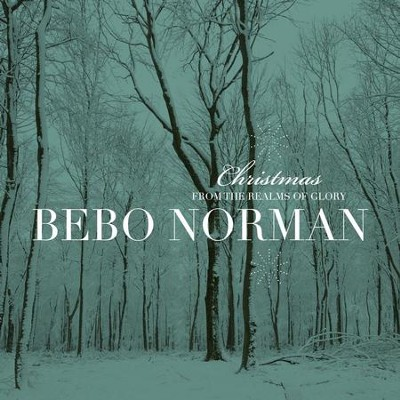 Christmas... From The Realms Of Glory (Extended Edition)  [Music Download] -     By: Bebo Norman