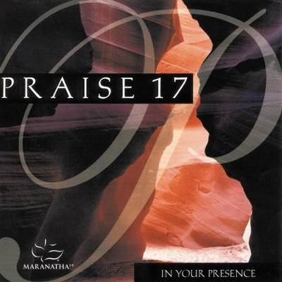 Praise 17 - In Your Presence  [Music Download] -     By: Maranatha! Singers