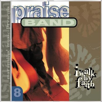Praise Band 8 - I Walk By Faith  [Music Download] -     By: Maranatha! Praise Band